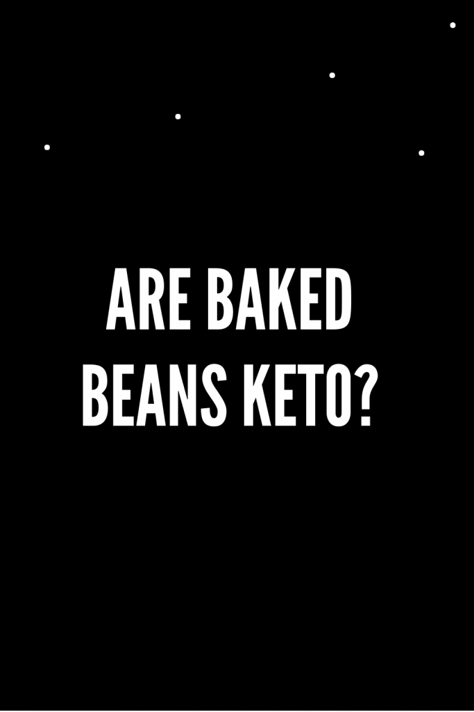 Are baked beans keto?