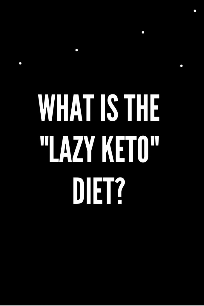 """What is the """"lazy keto"""" diet?"""