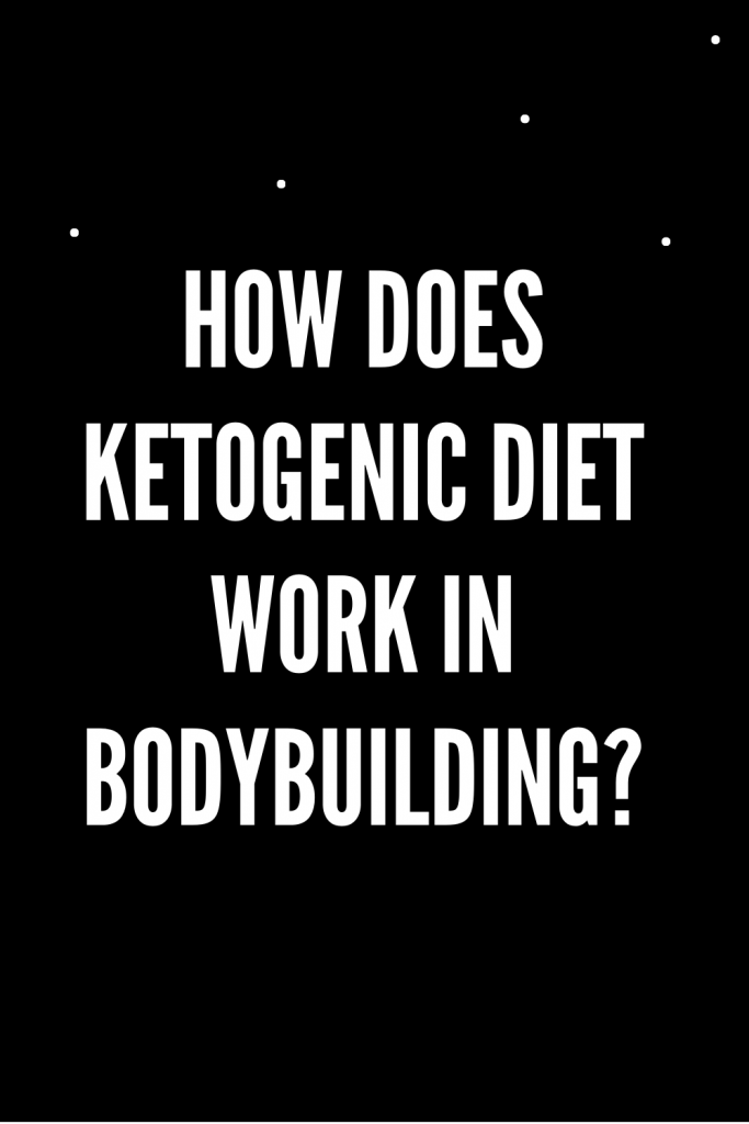How does ketogenic diet work in bodybuilding